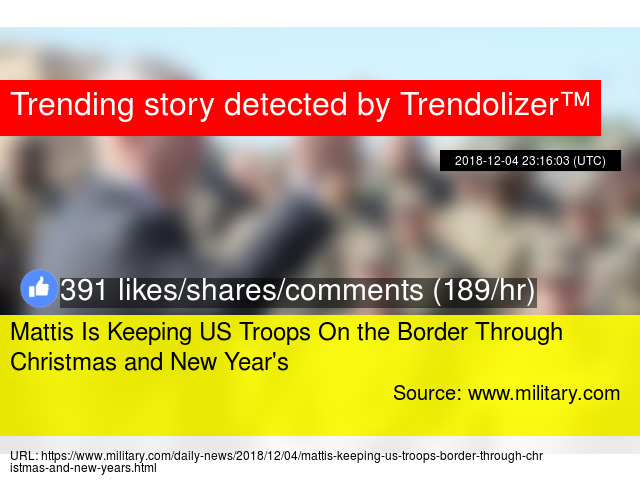 mattis is keeping us troops on the border through christmas and new years