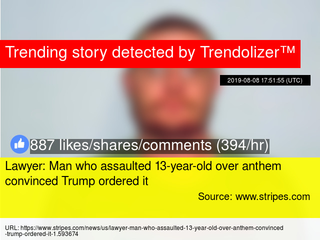 Lawyer: Man who assaulted 13-year-old over anthem convinced Trump